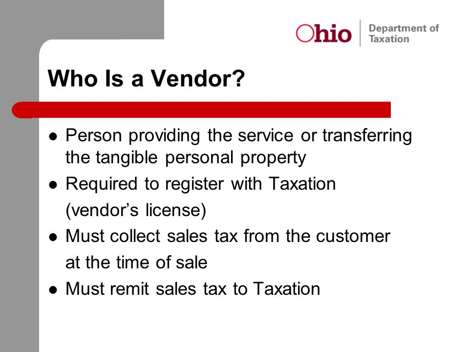 Who Is a Vendor Person providing the service or transferring the tangible personal property. Required to register with Taxation.