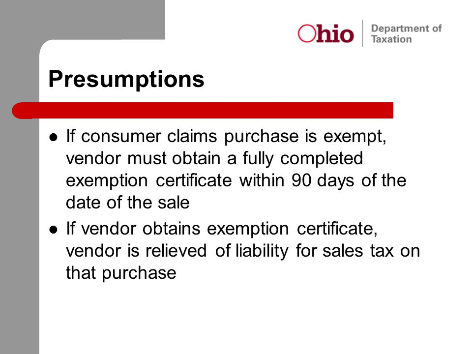 Presumptions If consumer claims purchase is exempt, vendor must obtain a fully completed exemption certificate within 90 days of the date of the sale.