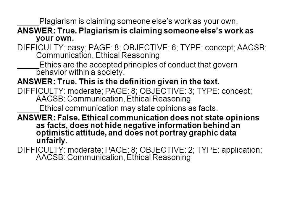 _____Plagiarism is claiming someone else's work as your own.