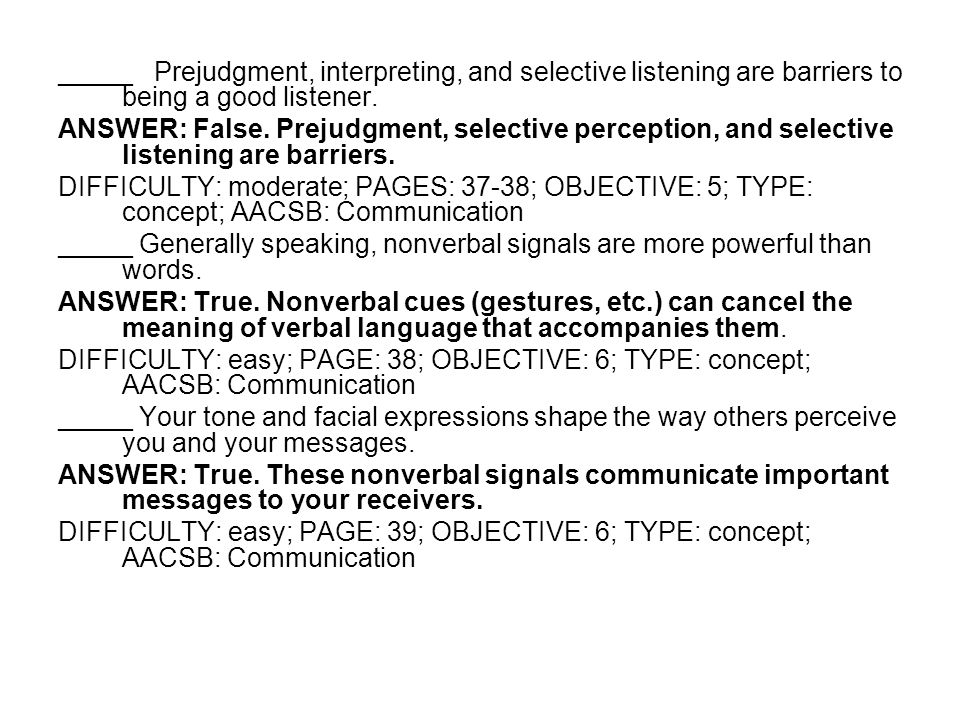 _____ Prejudgment, interpreting, and selective listening are barriers to being a good listener.