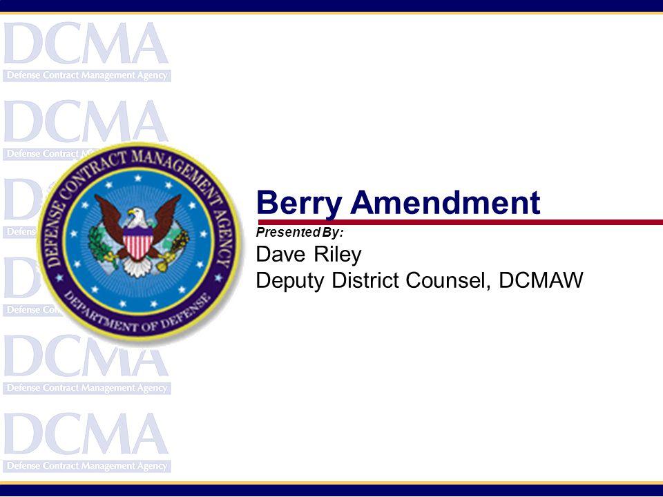 Berry Amendment Dave Riley Deputy District Counsel, DCMAW
