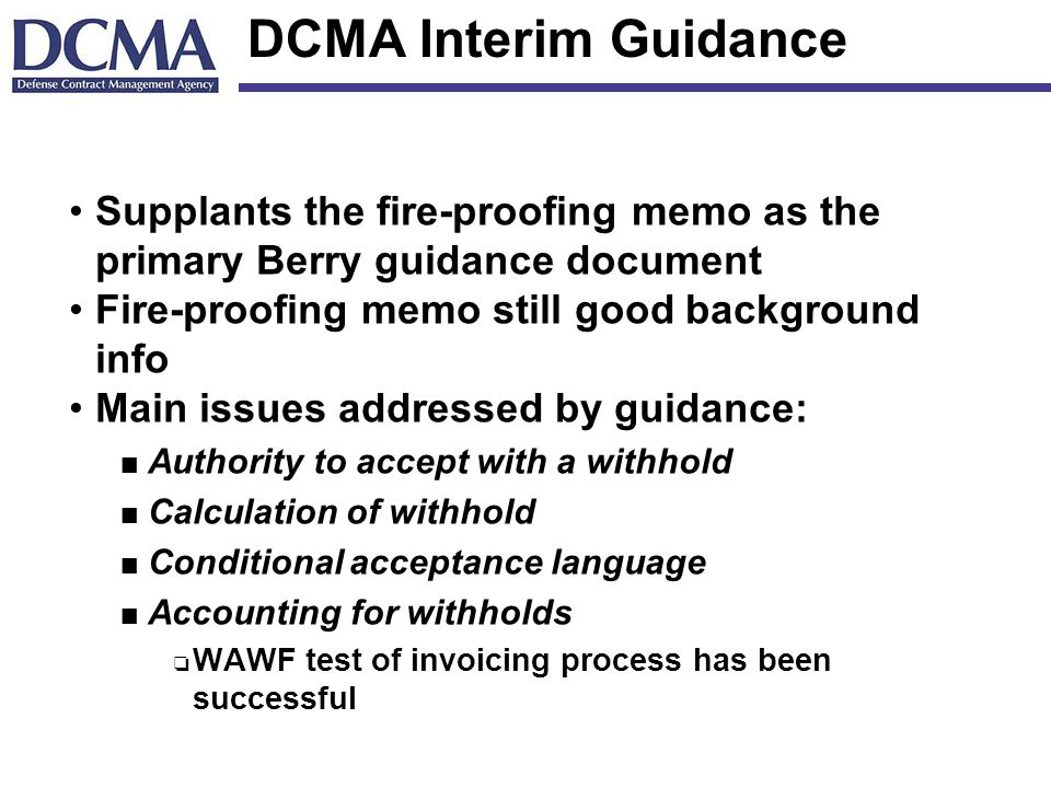 DCMA Interim Guidance Supplants the fire-proofing memo as the primary Berry guidance document. Fire-proofing memo still good background info.