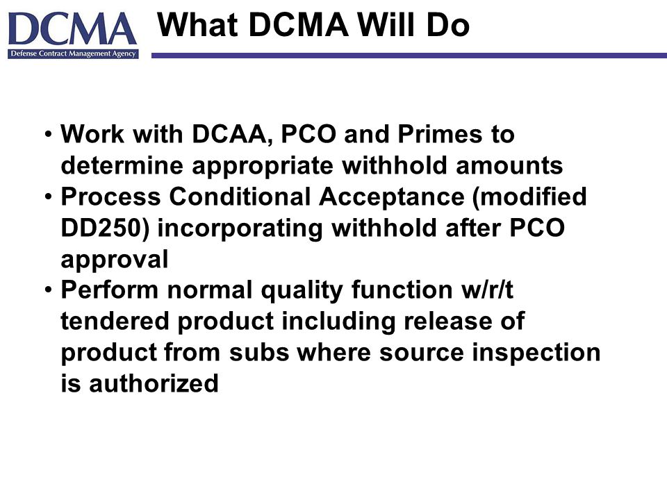 What DCMA Will Do Work with DCAA, PCO and Primes to determine appropriate withhold amounts.