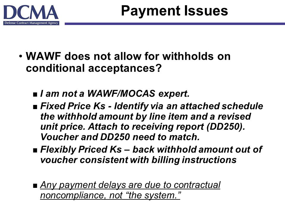 Payment Issues WAWF does not allow for withholds on conditional acceptances I am not a WAWF/MOCAS expert.