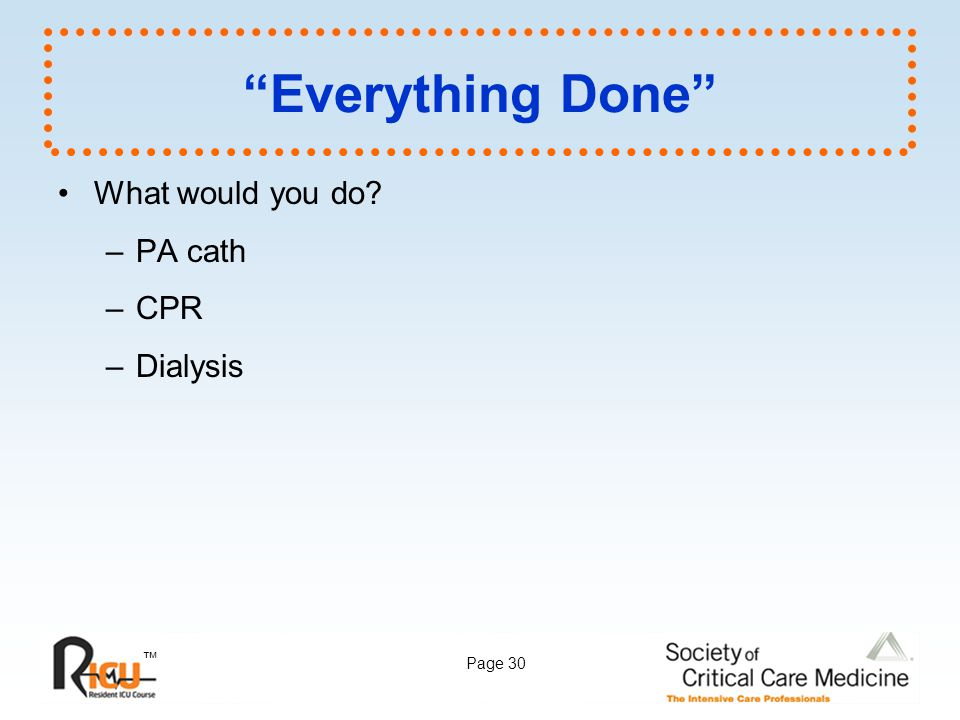 Everything Done What would you do PA cath CPR Dialysis