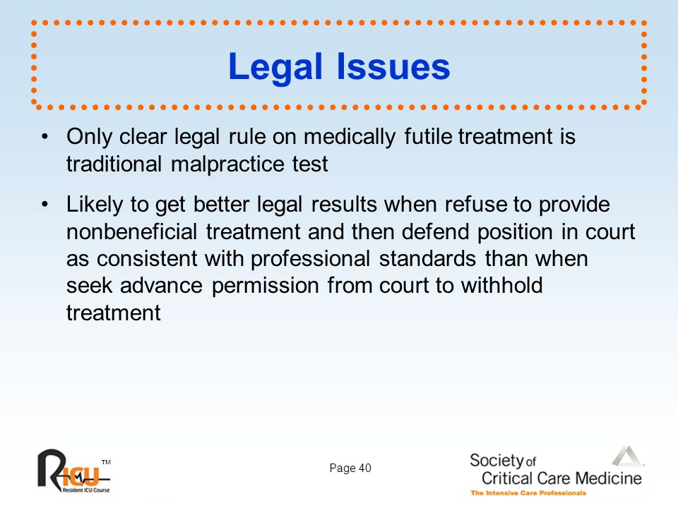Legal Issues Only clear legal rule on medically futile treatment is traditional malpractice test.
