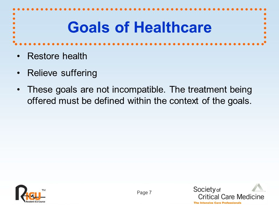 Goals of Healthcare Restore health Relieve suffering