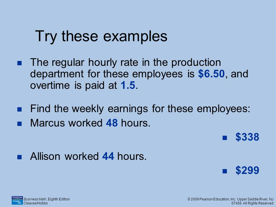 Try these examples The regular hourly rate in the production department for these employees is $6.50, and overtime is paid at 1.5.