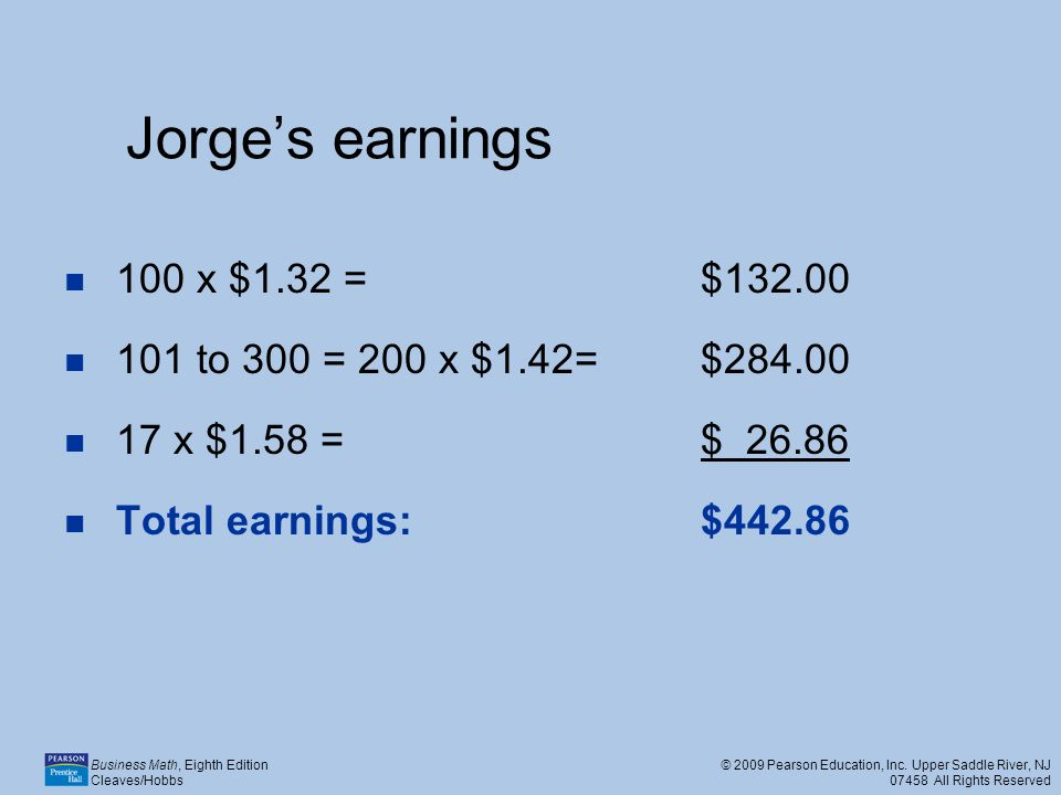 Jorge's earnings 100 x $1.32 = $132.00. 101 to 300 = 200 x $1.42= $284.00. 17 x $1.58 = $ 26.86.