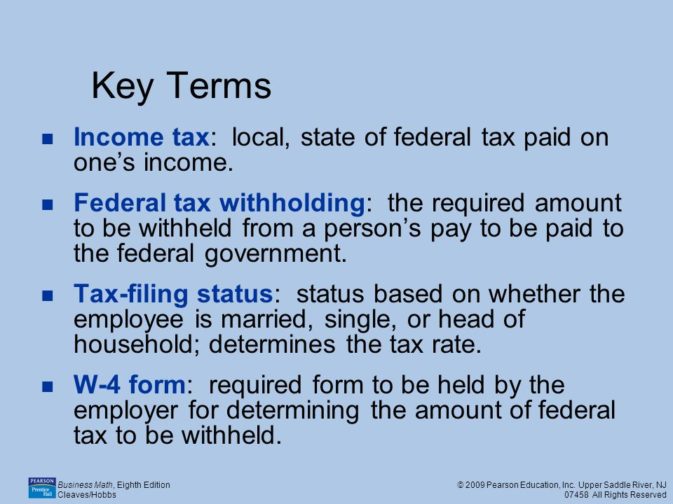 Key Terms Income tax: local, state of federal tax paid on one's income.