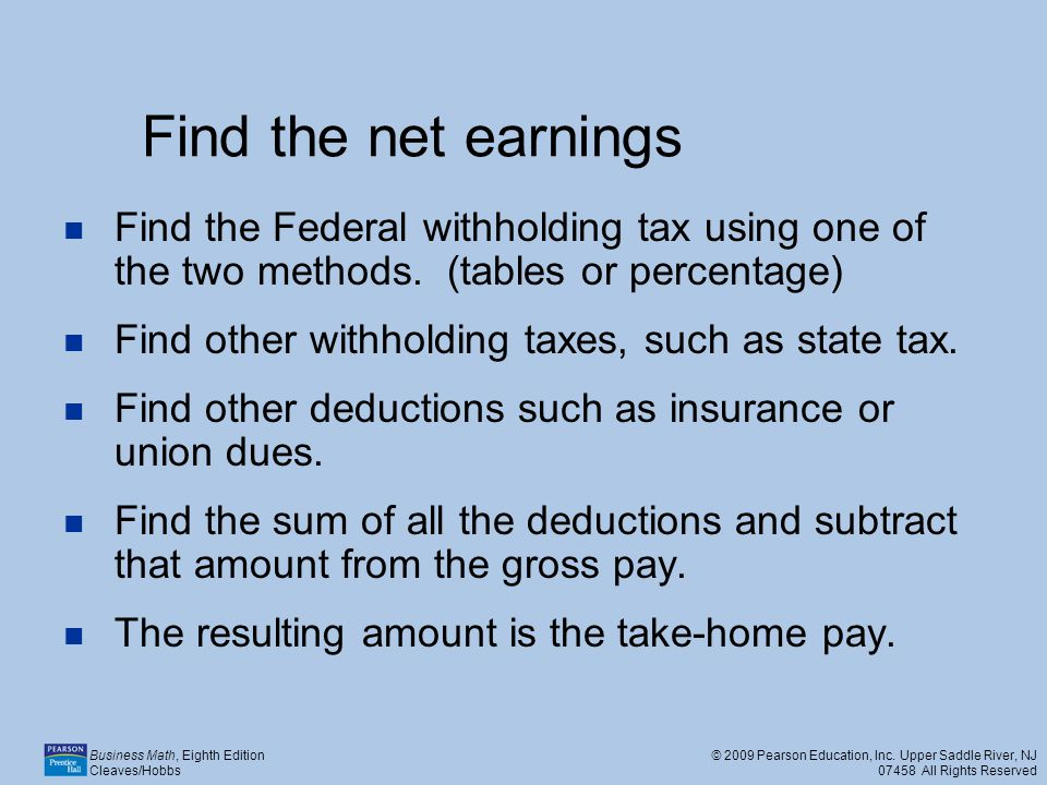 Find the net earnings Find the Federal withholding tax using one of the two methods. (tables or percentage)