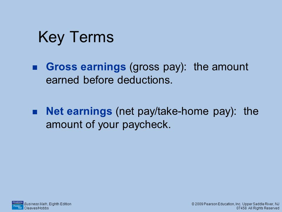 Key Terms Gross earnings (gross pay): the amount earned before deductions.