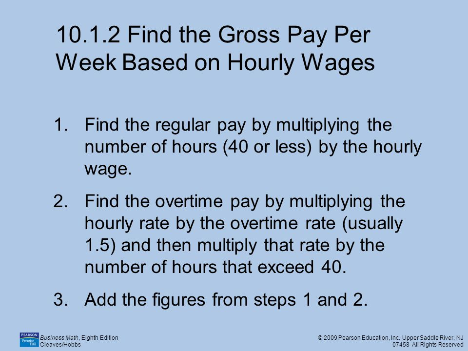 10.1.2 Find the Gross Pay Per Week Based on Hourly Wages