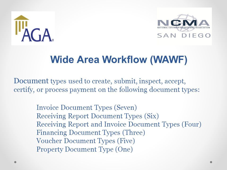 Wide Area Workflow (WAWF) Document types used to create, submit, inspect, accept, certify, or process payment on the following document types: Invoice Document Types (Seven) Receiving Report Document Types (Six) Receiving Report and Invoice Document Types (Four) Financing Document Types (Three) Voucher Document Types (Five) Property Document Type (One)