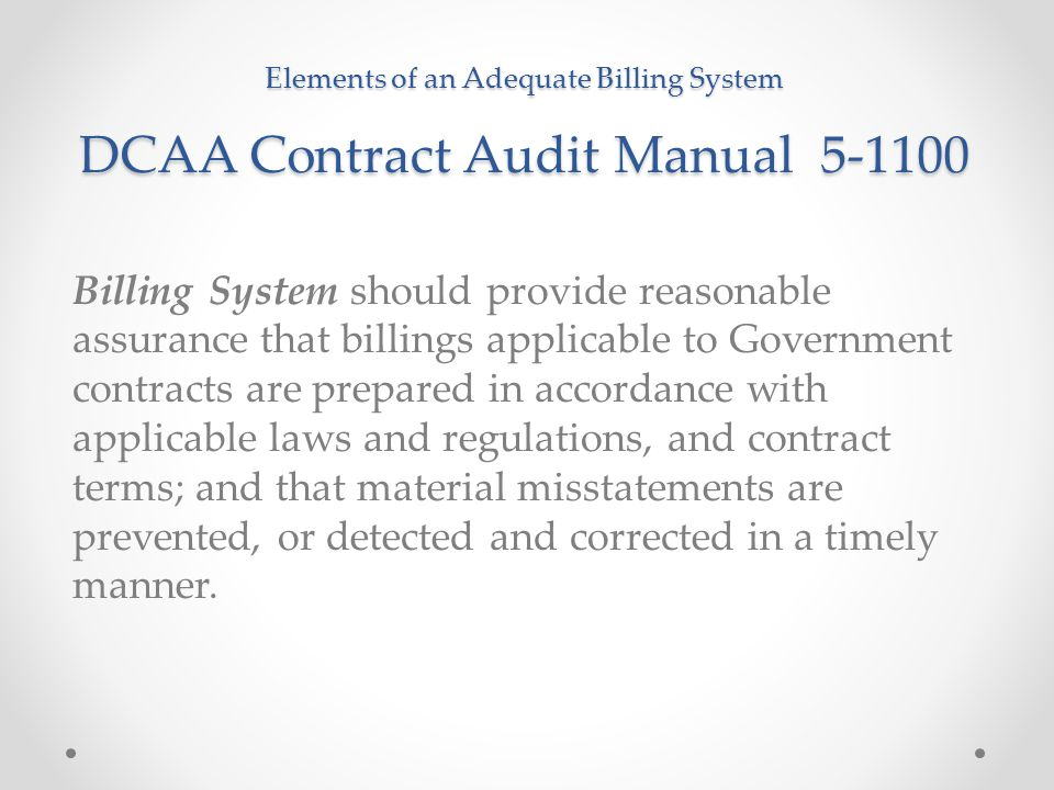 4/15/2017 – Elements of an Adequate Billing System DCAA Contract Audit Manual 5-1100.