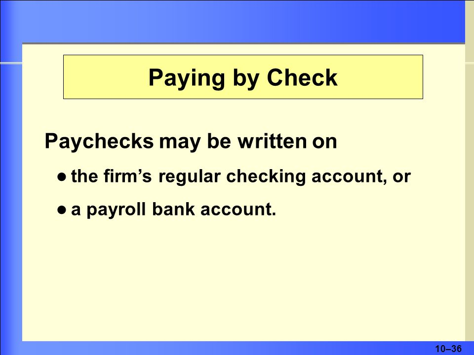 Paying by Check Paychecks may be written on