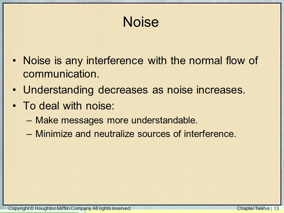 Noise Noise is any interference with the normal flow of communication.