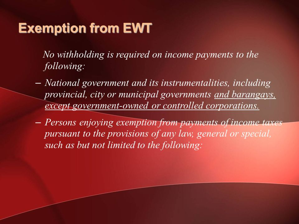 Exemption from EWT No withholding is required on income payments to the following: