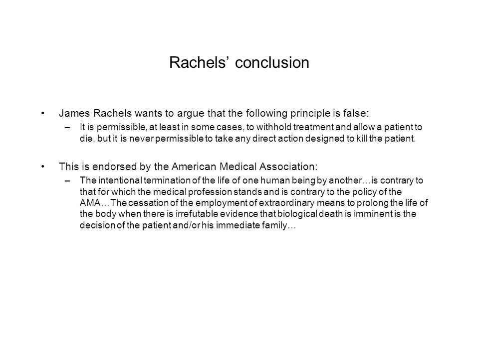 Rachels' conclusion James Rachels wants to argue that the following principle is false: