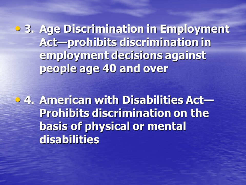 3. Age Discrimination in Employment. Act—prohibits discrimination in