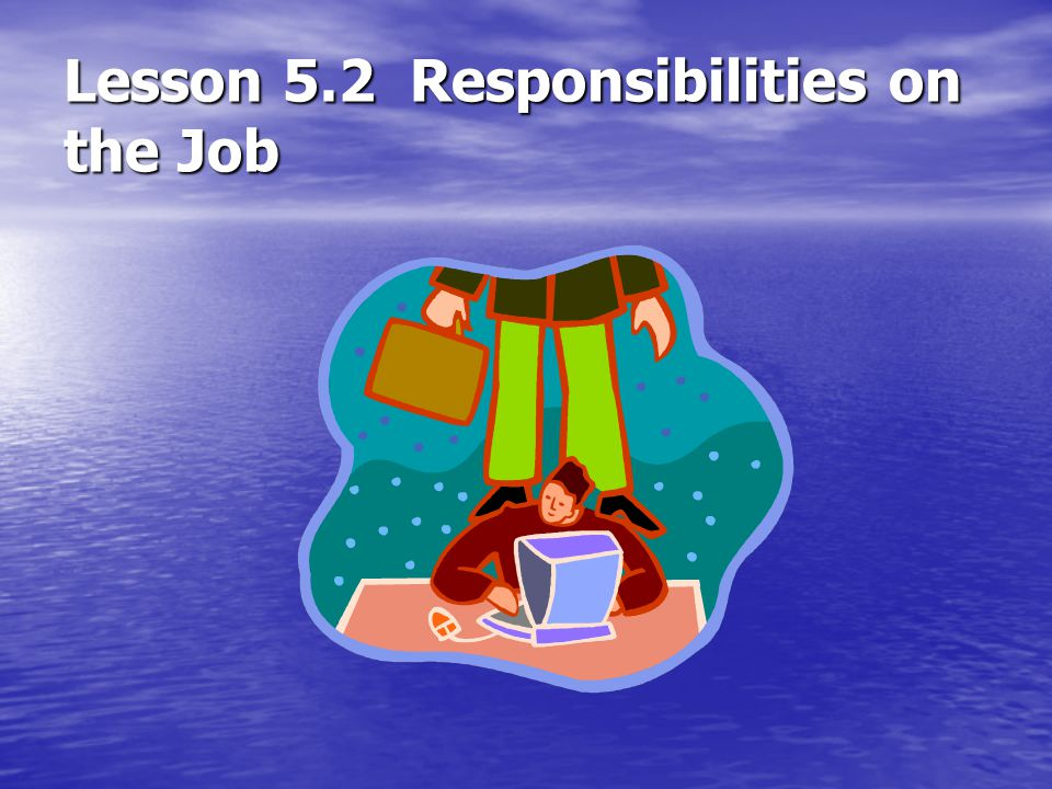 Lesson 5.2 Responsibilities on the Job