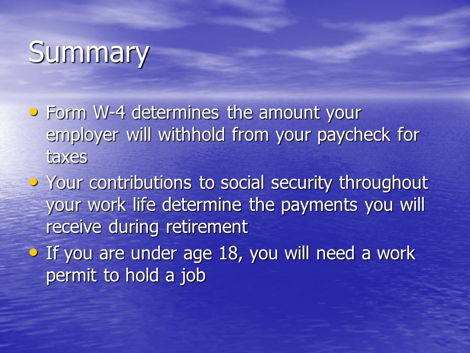 Summary Form W-4 determines the amount your employer will withhold from your paycheck for taxes.