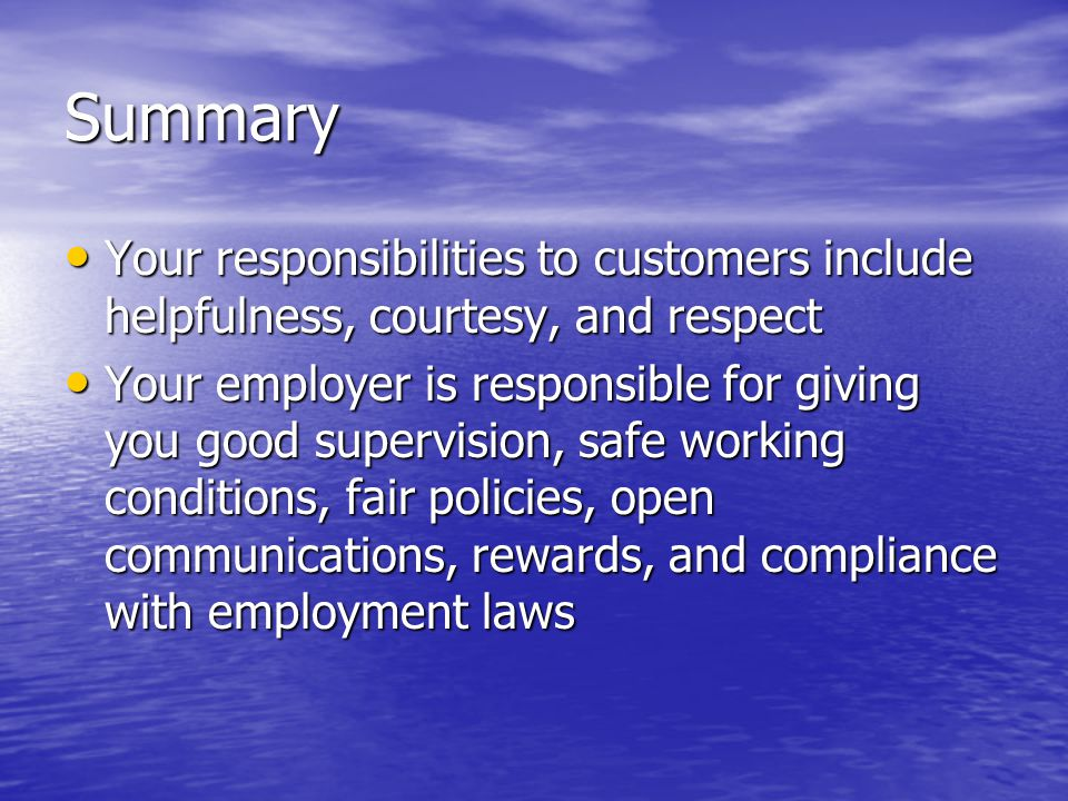 Summary Your responsibilities to customers include helpfulness, courtesy, and respect.