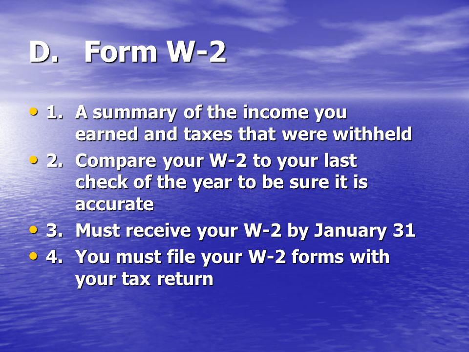 D. Form W-2 1. A summary of the income you earned and taxes that were withheld.