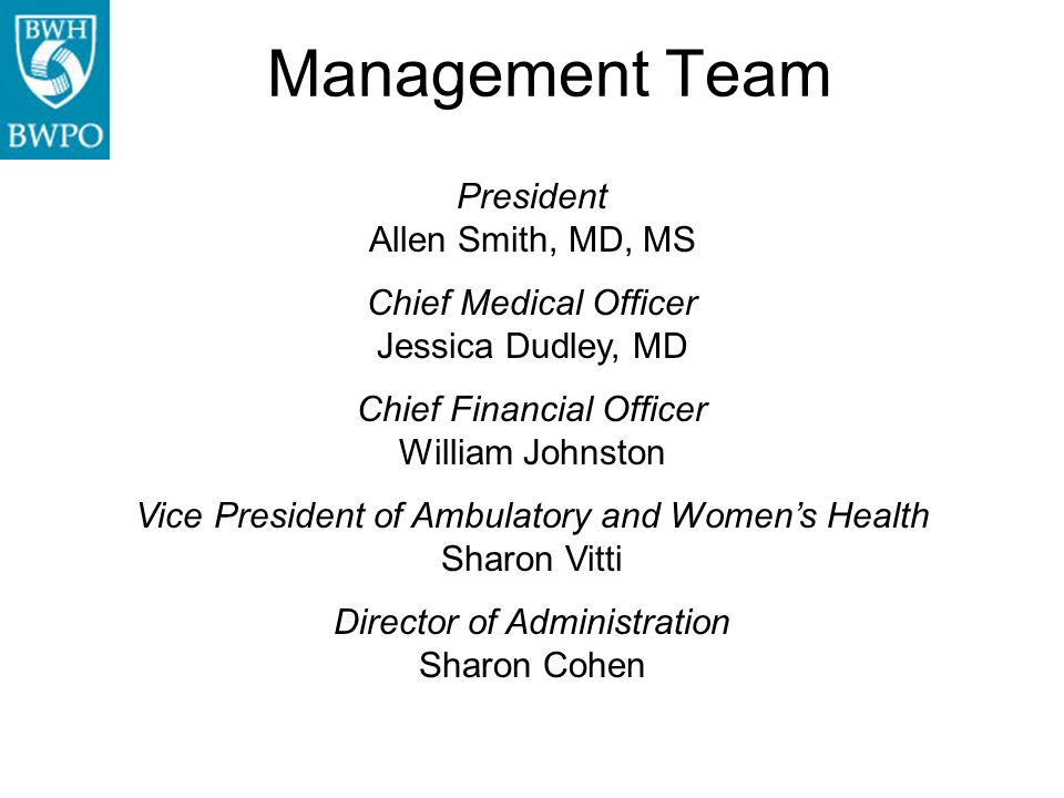 Management Team President Allen Smith, MD, MS Chief Medical Officer