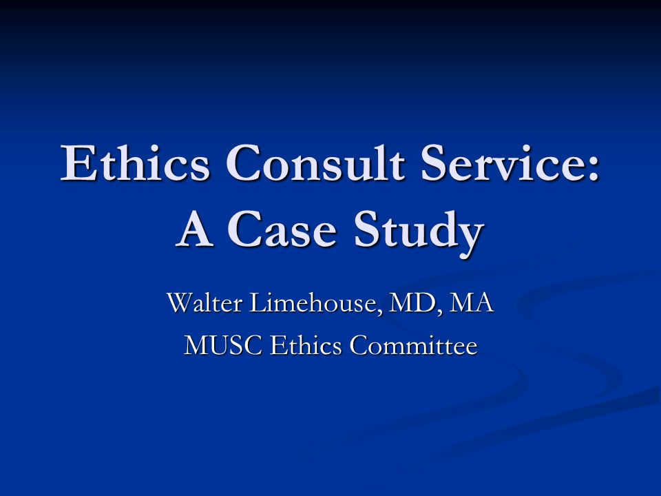 Ethics Consult Service: A Case Study