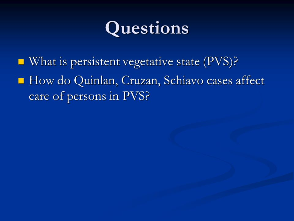 Questions What is persistent vegetative state (PVS)