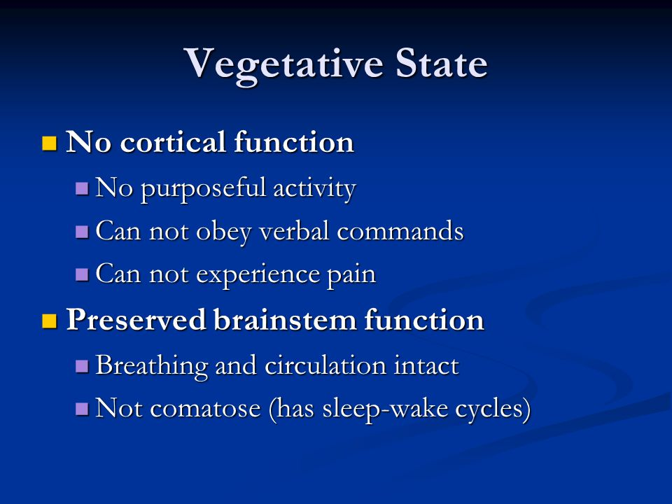 Vegetative State No cortical function Preserved brainstem function