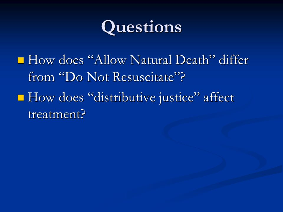 Questions How does Allow Natural Death differ from Do Not Resuscitate .