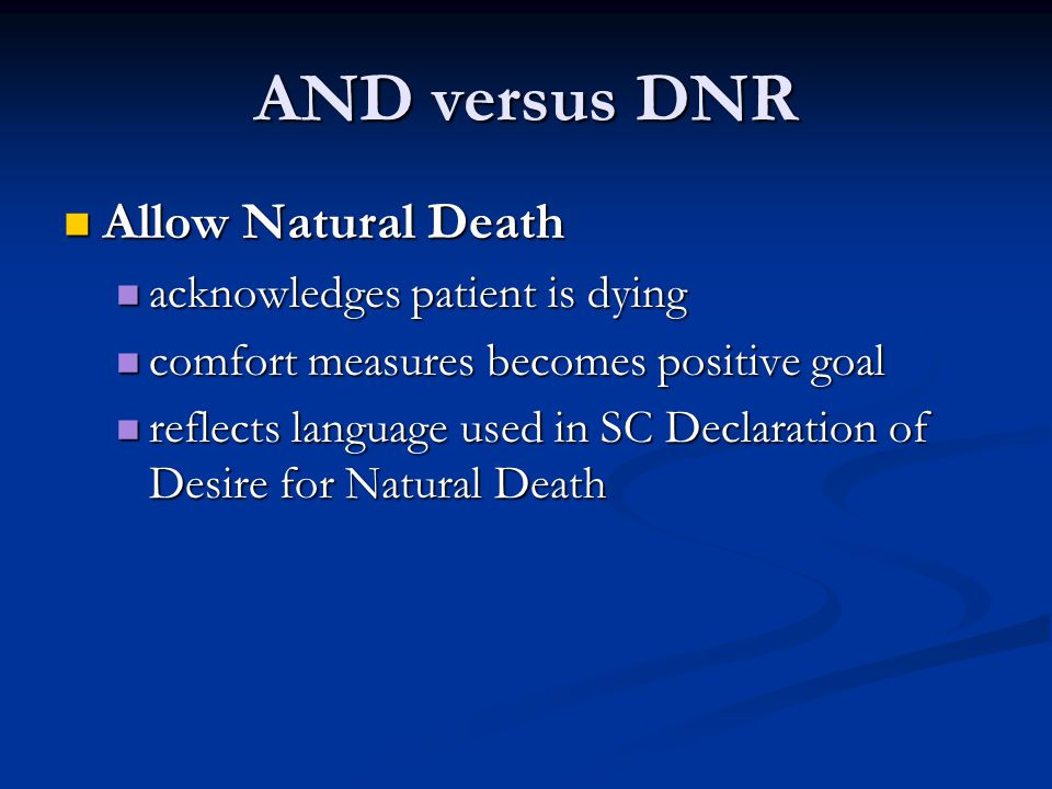 AND versus DNR Allow Natural Death acknowledges patient is dying