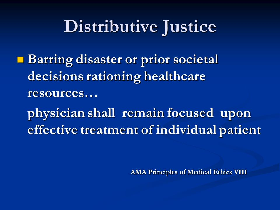 Distributive Justice Barring disaster or prior societal decisions rationing healthcare resources…