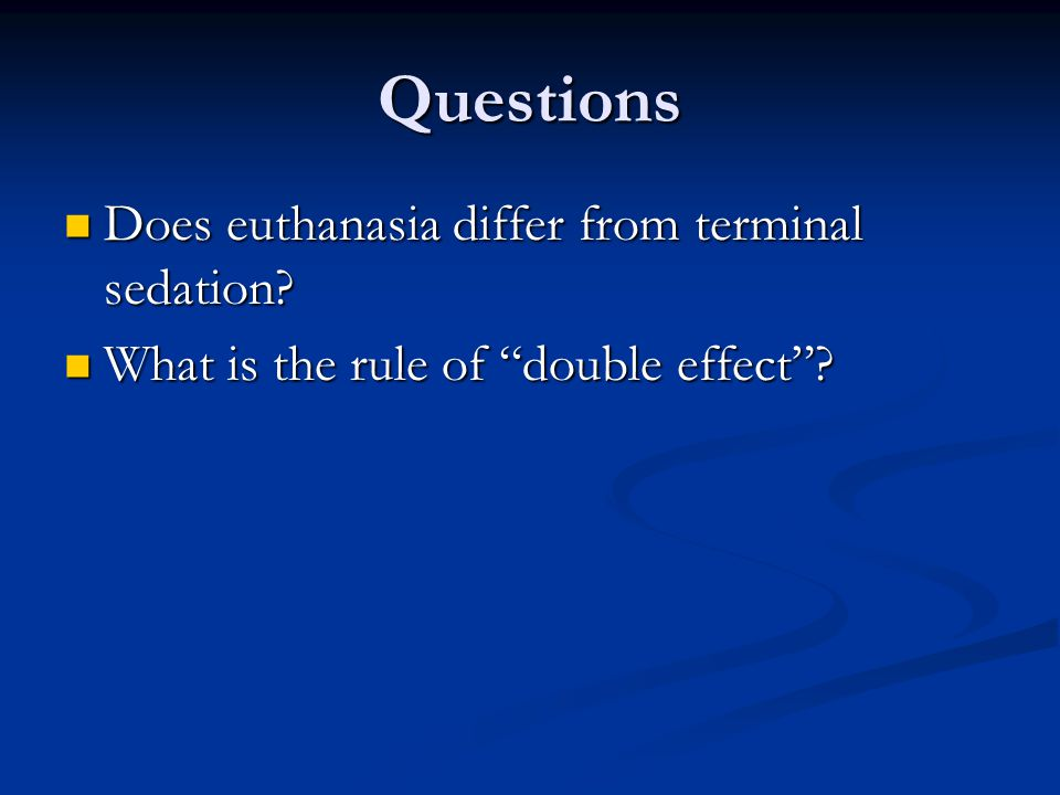 Questions Does euthanasia differ from terminal sedation