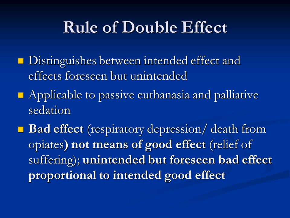 Rule of Double Effect Distinguishes between intended effect and effects foreseen but unintended.