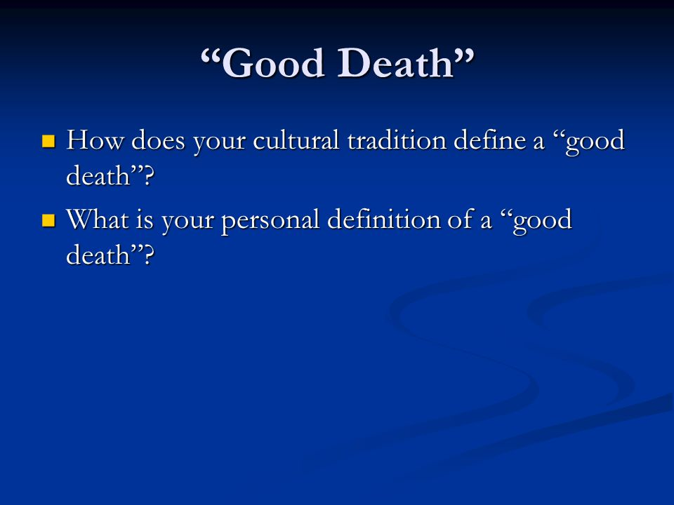 Good Death How does your cultural tradition define a good death