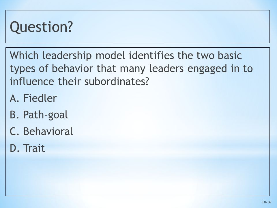Question Which leadership model identifies the two basic types of behavior that many leaders engaged in to influence their subordinates