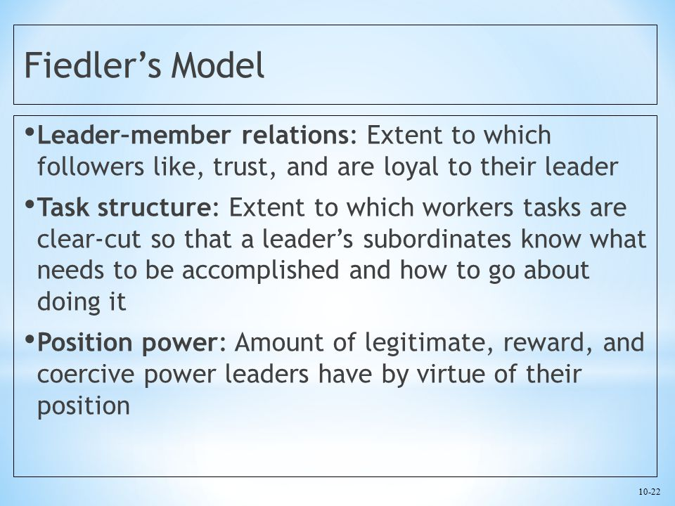 Fiedler's Model Leader–member relations: Extent to which followers like, trust, and are loyal to their leader.