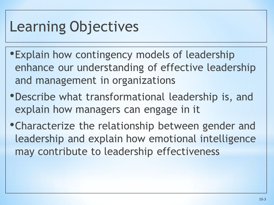 Learning Objectives Explain how contingency models of leadership enhance our understanding of effective leadership and management in organizations.
