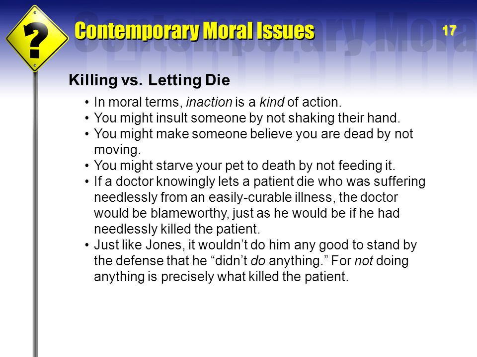 Killing vs. Letting Die In moral terms, inaction is a kind of action.