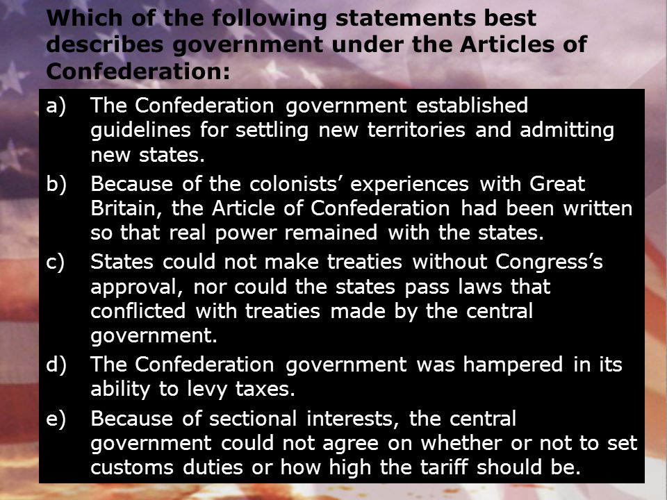 Which of the following statements best describes government under the Articles of Confederation: