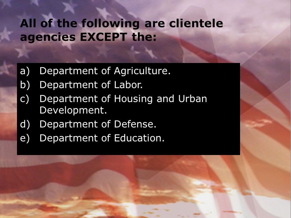 All of the following are clientele agencies EXCEPT the: