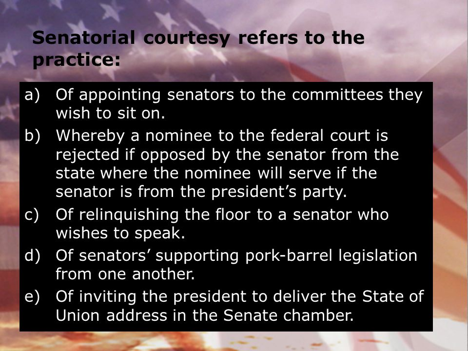 Senatorial courtesy refers to the practice: