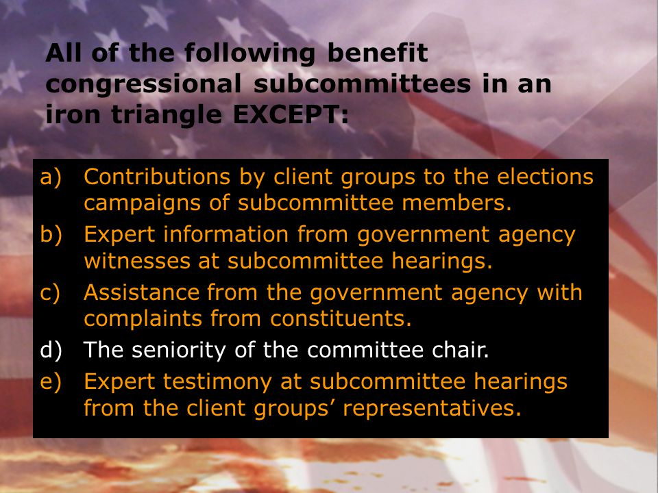 All of the following benefit congressional subcommittees in an iron triangle EXCEPT: