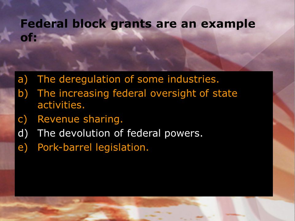 Federal block grants are an example of: