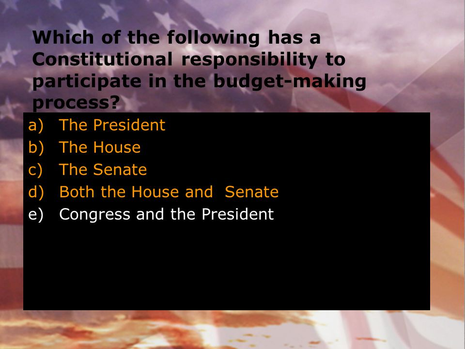 Which of the following has a Constitutional responsibility to participate in the budget-making process