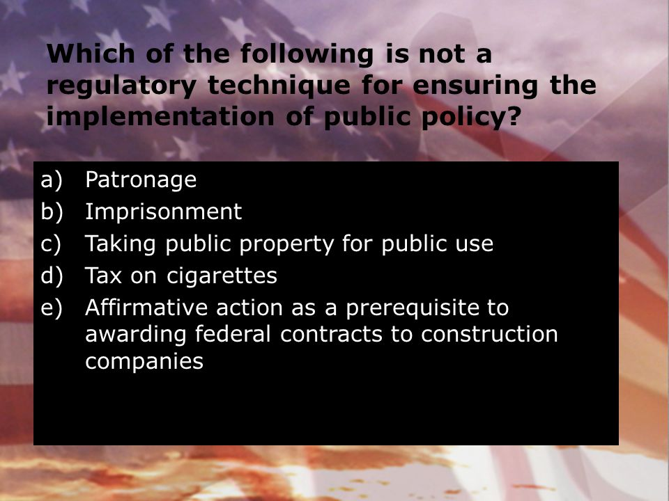 Which of the following is not a regulatory technique for ensuring the implementation of public policy