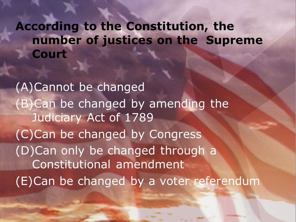 According to the Constitution, the number of justices on the Supreme Court